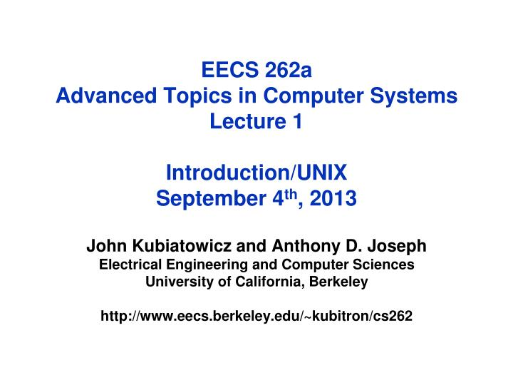 eecs 262a advanced topics in computer systems lecture 1 introduction unix september 4 th 2013