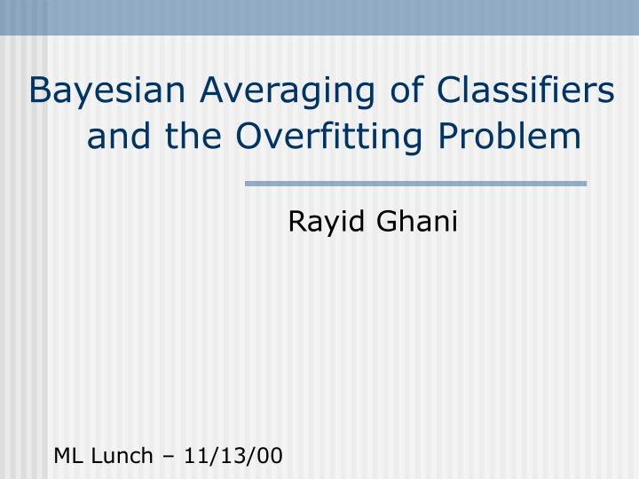 bayesian averaging of classifiers and the overfitting problem n.