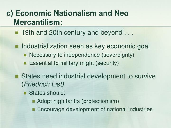 c) Economic Nationalism and Neo Mercantilism: