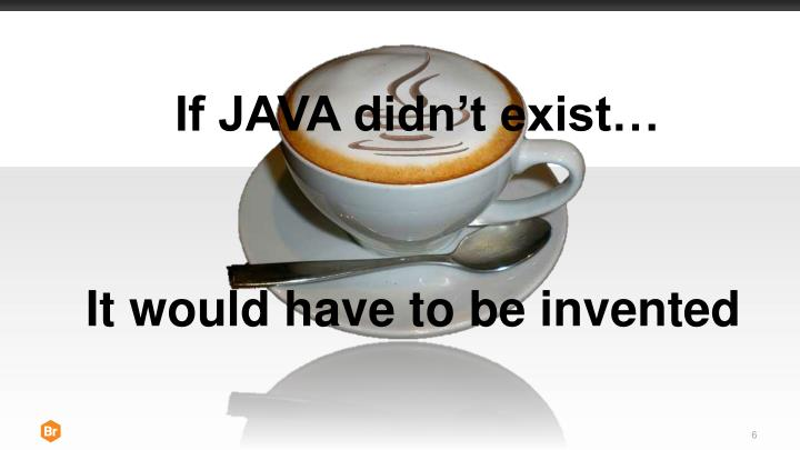 If JAVA didn't exist…