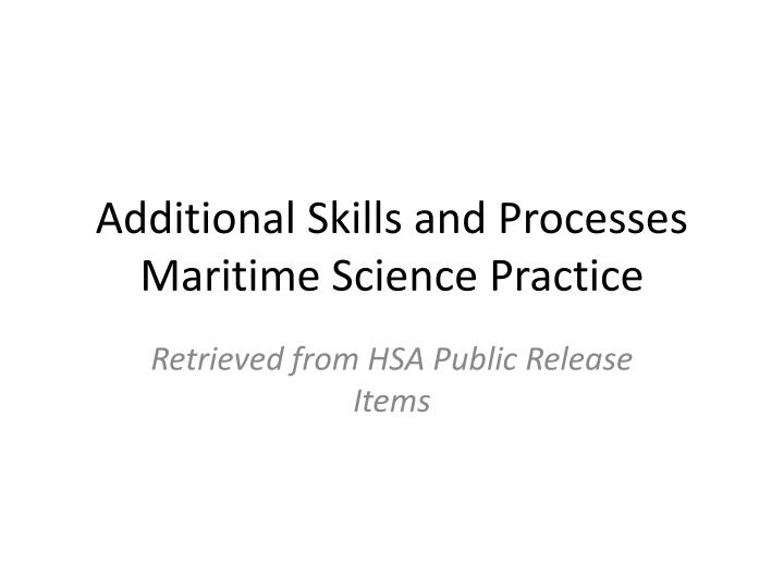 additional skills and processes maritime science practice n.