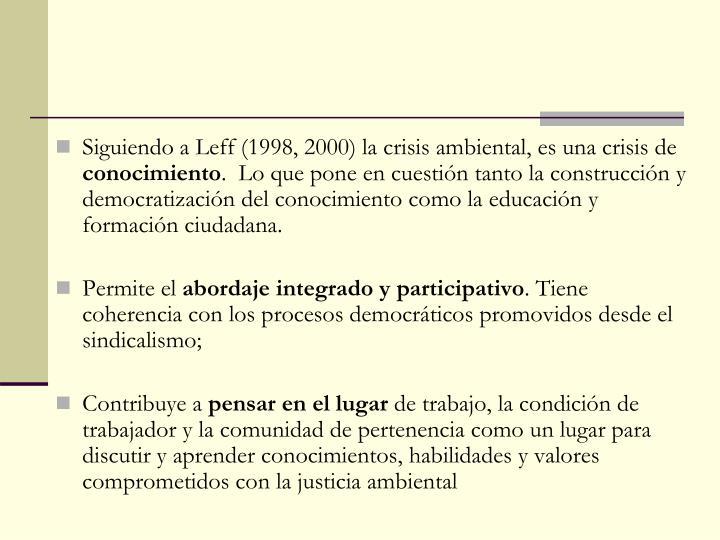 Siguiendo a Leff (1998, 2000) la crisis ambiental, es una crisis de