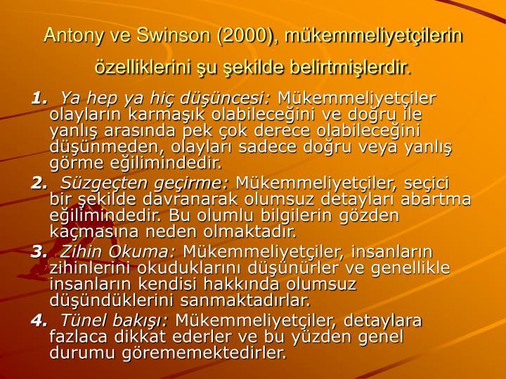 Antony ve Swinson (2000), mükemmeliyetçilerin özelliklerini şu şekilde belirtmişlerdir.