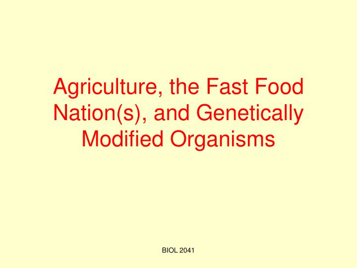 agriculture the fast food nation s and genetically modified organisms n.