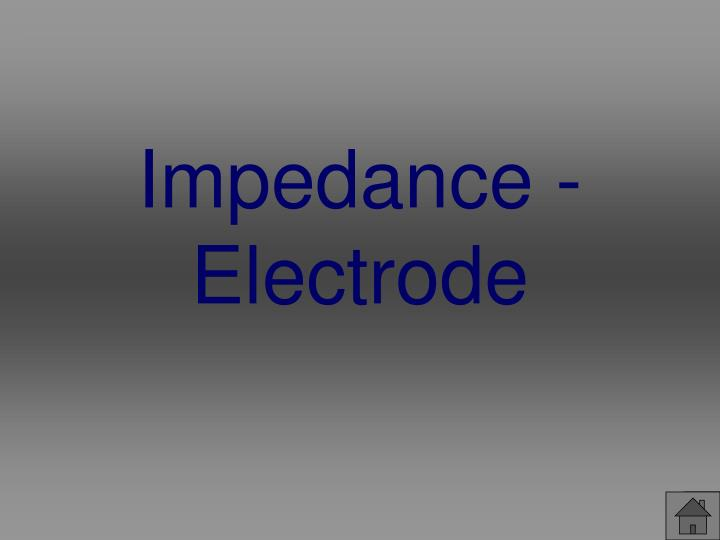 Impedance - Electrode