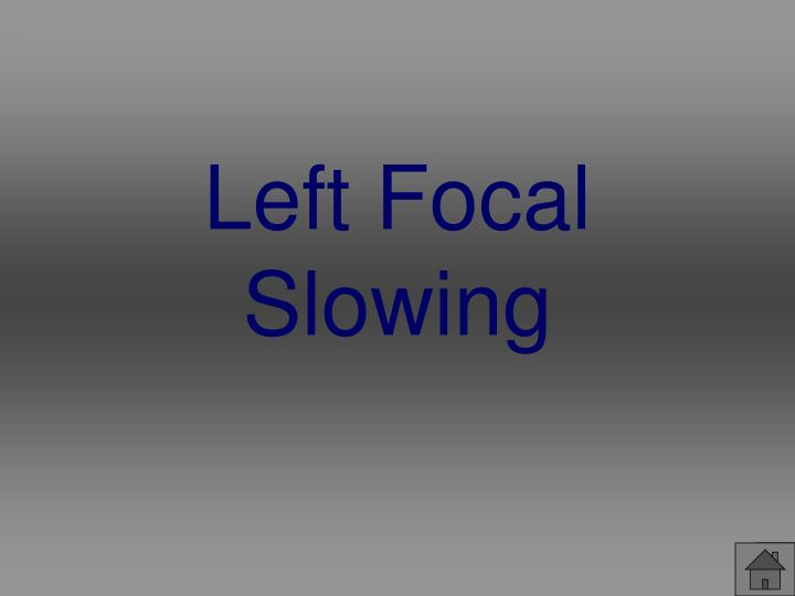 Left Focal Slowing