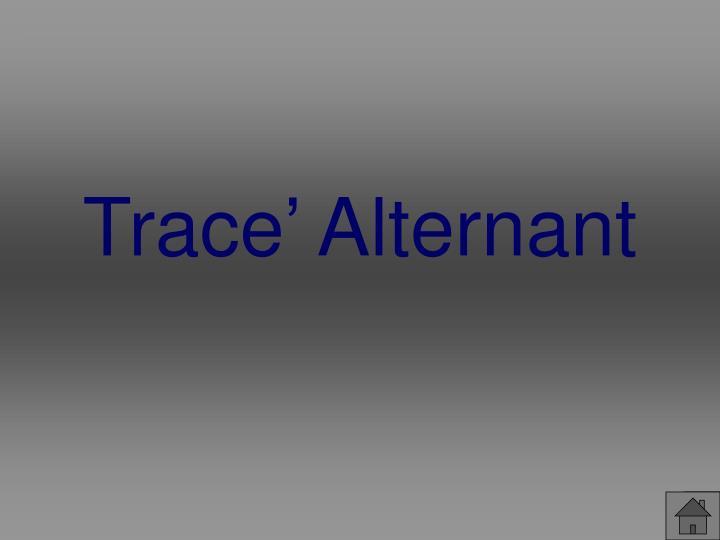 Trace' Alternant