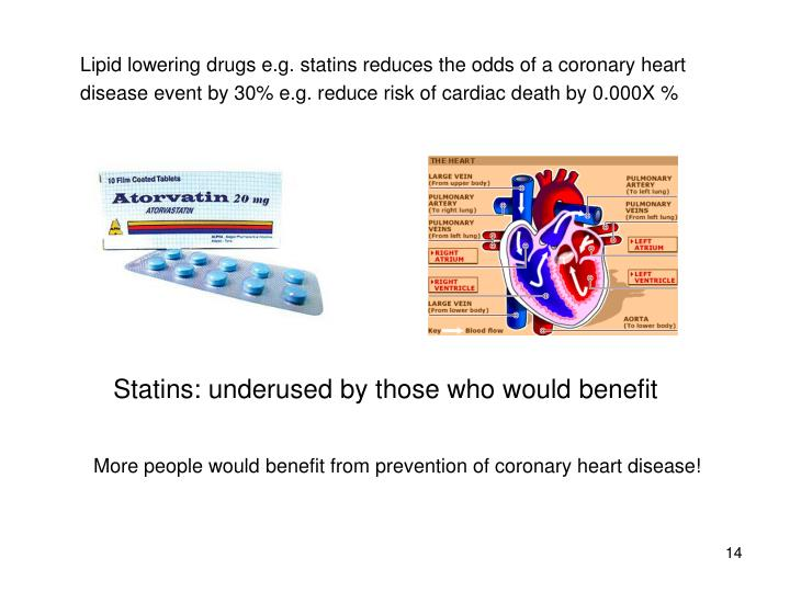 Lipid lowering drugs e.g. statins reduces the odds of a coronary heart disease event by 30% e.g. reduce risk of cardiac death by 0.000X %