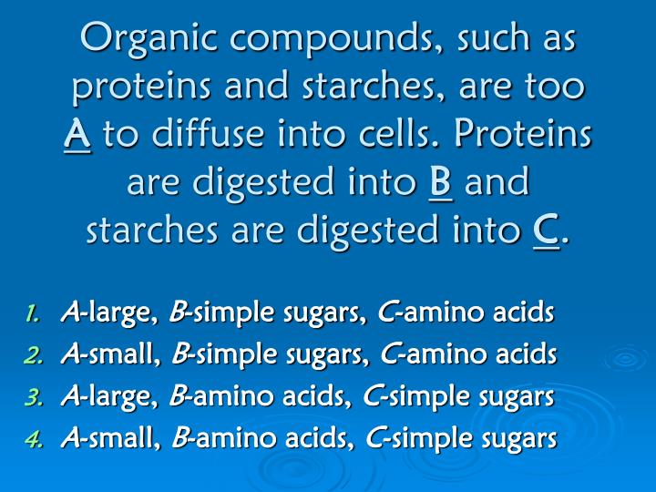 Organic compounds, such as proteins and starches, are too