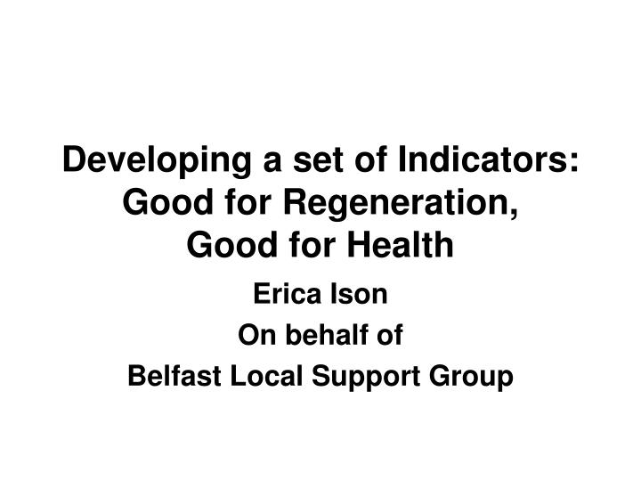 developing a set of indicators good for regeneration good for health n.