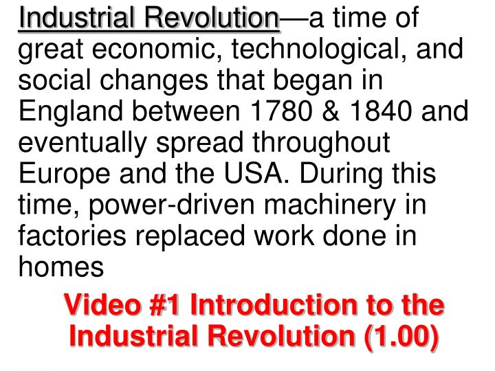 the industrial revolution a time of During the late 18th and early 19th centuries, britain experienced change in all aspects of life, as a result of the industrial revolution scientific advances and technological innovations brought growth in agricultural and industrial production, economic expansion and changes in living conditions, while at the same time there was a new sense of.
