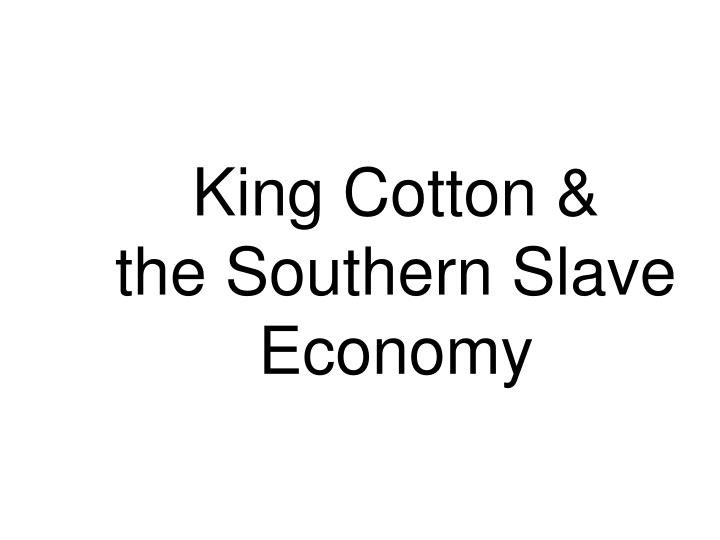 king cotton the southern slave economy n.