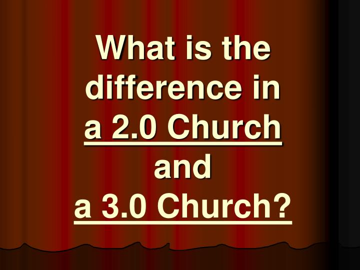 what is the difference in a 2 0 church and a 3 0 church n.