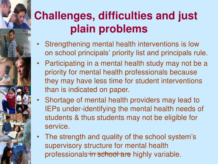 Challenges difficulties and just plain problems