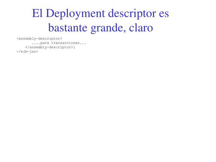 El Deployment descriptor es bastante grande, claro
