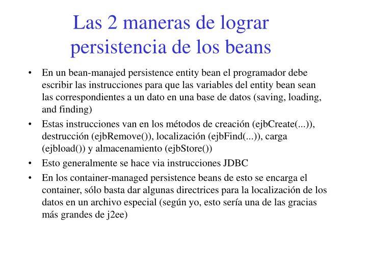 Las 2 maneras de lograr persistencia de los beans
