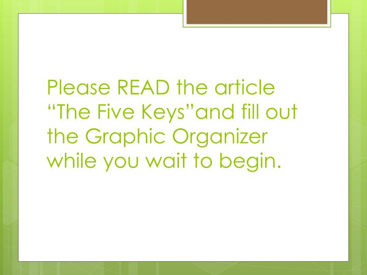 please read the article the five keys and fill out the graphic organizer while you wait to begin n.