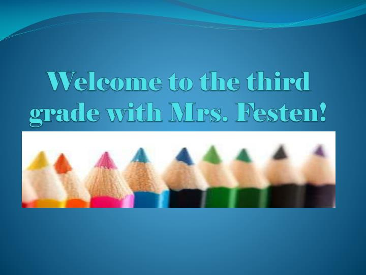 Welcome to the third grade with mrs festen
