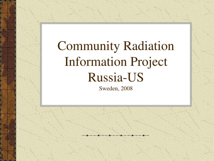 community radiation information project russia us sweden 2008 n.