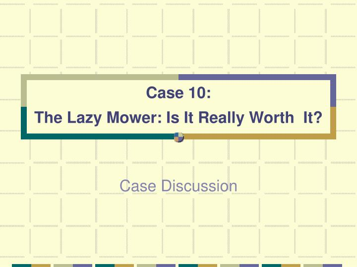 case 10 the lazy mower is it really worth it n.
