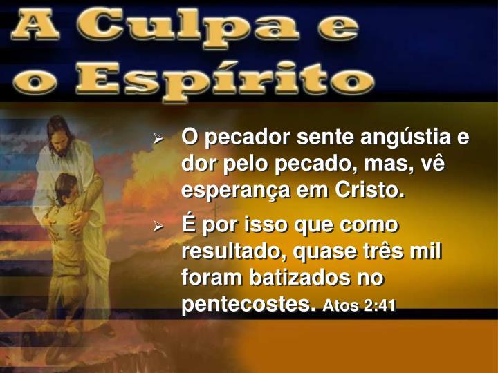 O pecador sente angústia e dor pelo pecado, mas, vê esperança em Cristo.