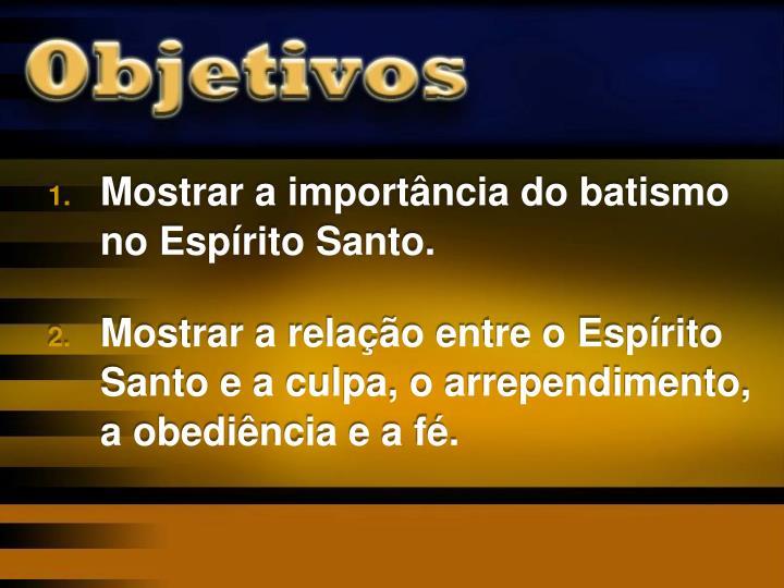 Mostrar a importância do batismo no Espírito Santo.