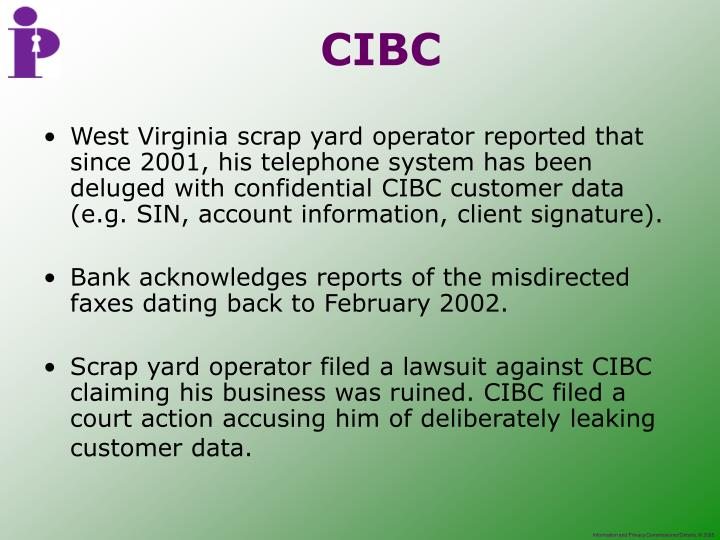 West Virginia scrap yard operator reported that since 2001, his telephone system has been deluged with confidential CIBC customer data (e.g. SIN, account information, client signature).