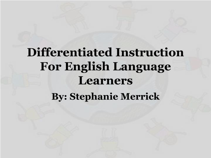 Ppt Differentiated Instruction For English Language Learners