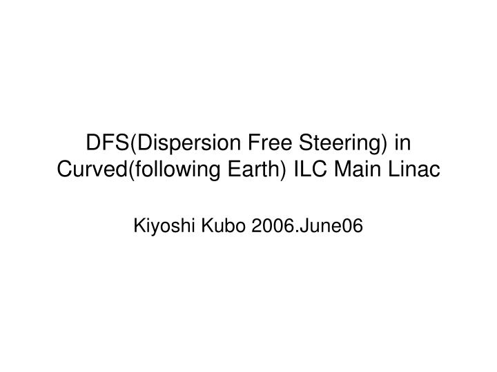 dfs dispersion free steering in curved following earth ilc main linac n.