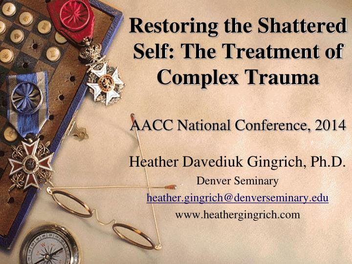 restoring the shattered self the treatment of complex trauma aacc national conference 2014