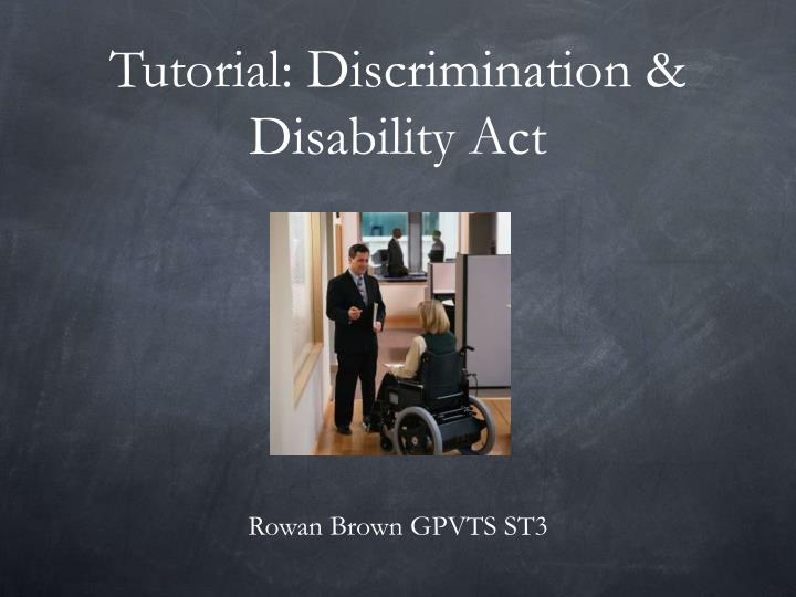 the uk disability discrimination act tourism essay Discrimination is everywhere we judge other people because of their social status, ethnicity, gender, and way of behavior or their specific worldview i strongly believe that the second statement is true as the main reason we start discriminating other people is that they look, act, think and speak differently.