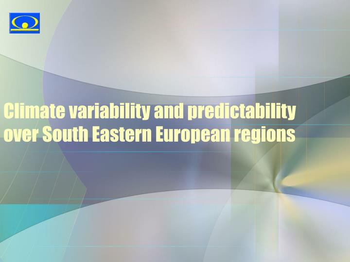 climate variability and predictability over south eastern european regions n.