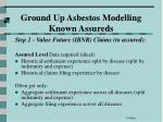 ground up asbestos modelling known assureds4