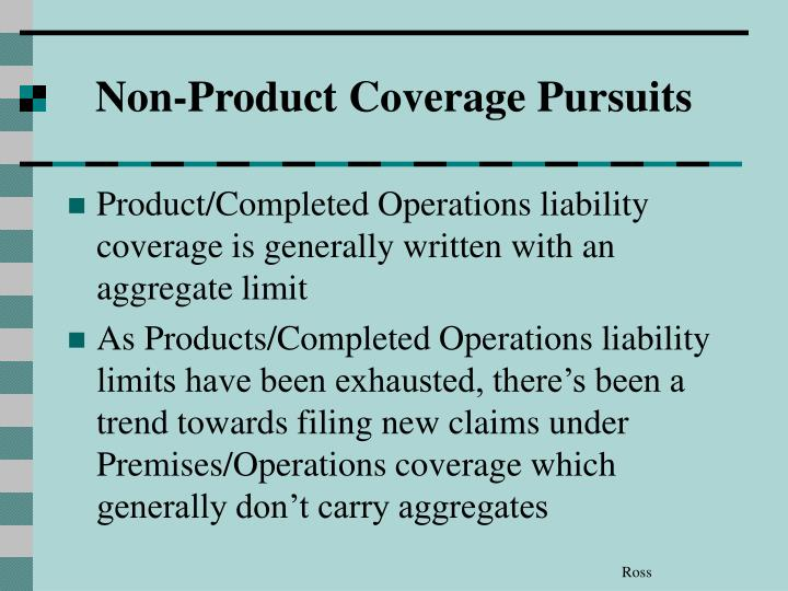 Non-Product Coverage Pursuits
