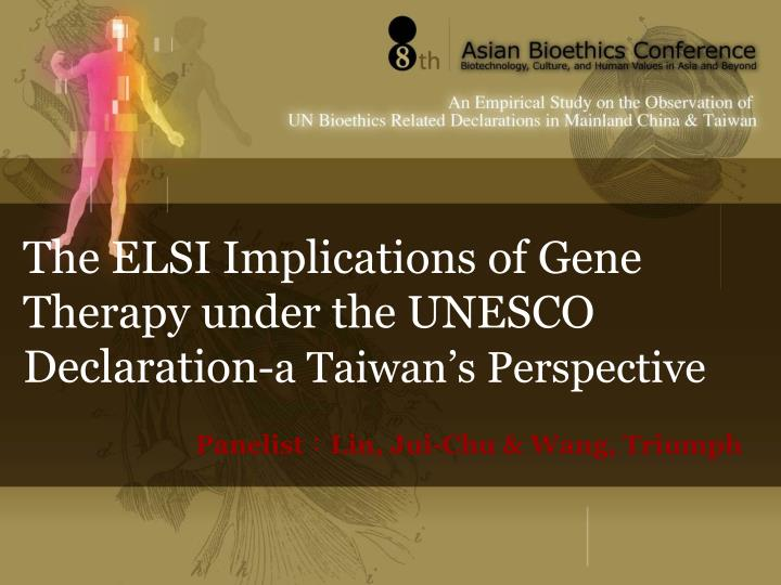 the elsi implications of gene therapy under the unesco declaration a taiwan s perspective n.