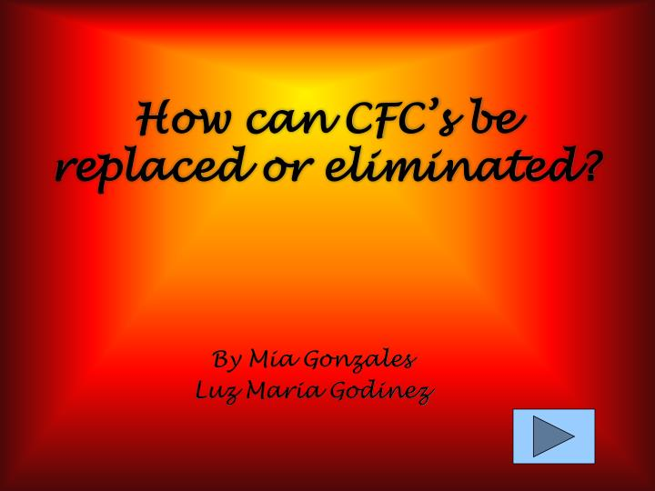 How can cfc s be replaced or eliminated