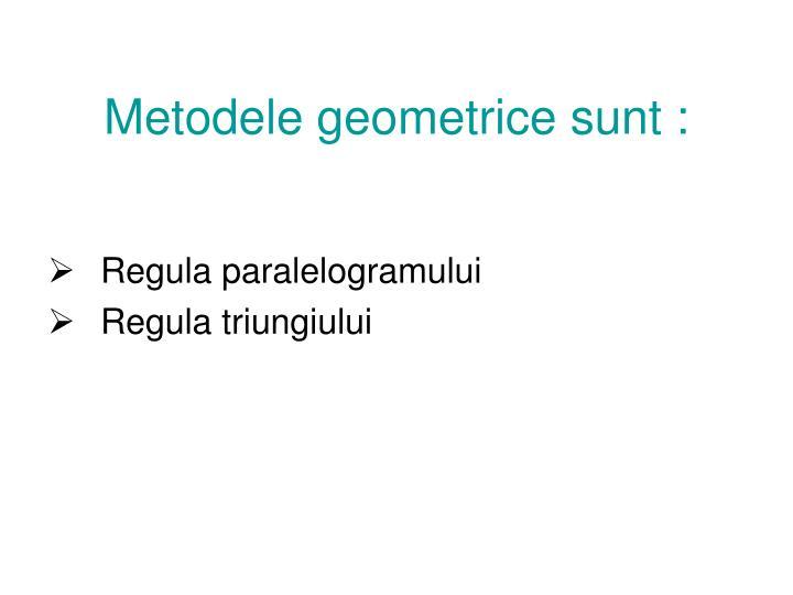 Metodele geometrice sunt