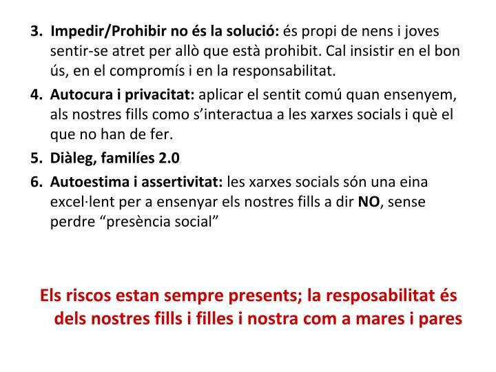 3.  Impedir/Prohibir no és la solució: