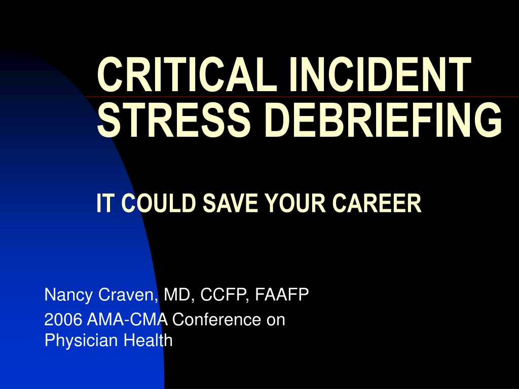 Ppt Critical Incident Stress Debriefing It Could Save Your Career