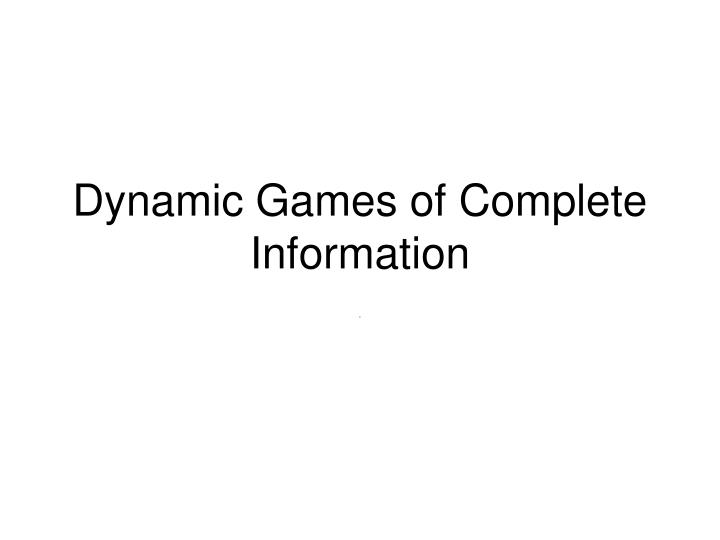 Dynamic games of complete information