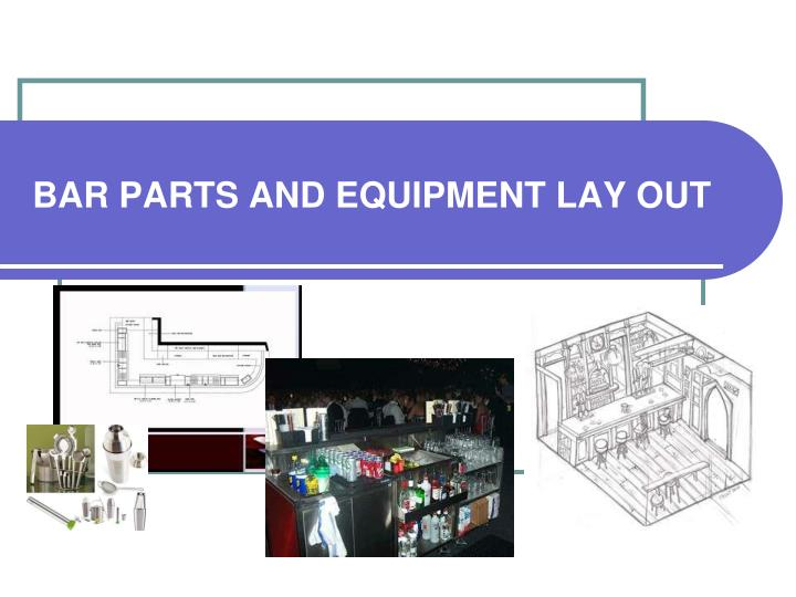 bar parts and equipment lay out n.