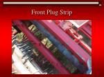 front plug strip