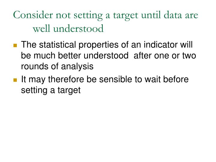 Consider not setting a target until data are well understood