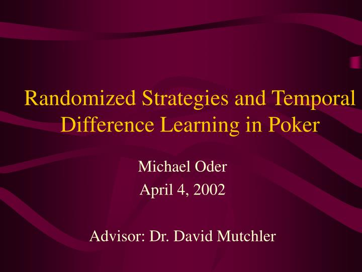 randomized strategies and temporal difference learning in poker n.