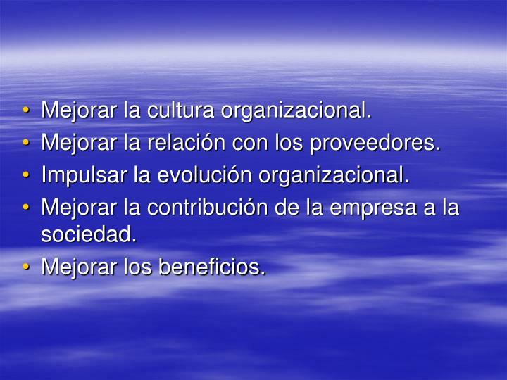 Mejorar la cultura organizacional.