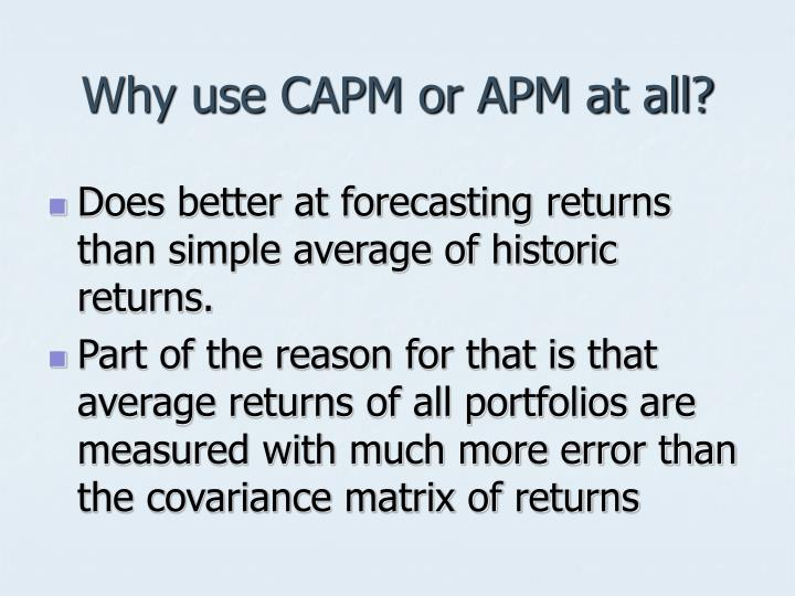 Why use CAPM or APM at all?