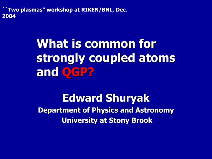 what is common for strongly coupled atoms and qgp n.