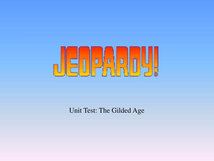 Unit Test: The Gilded Age