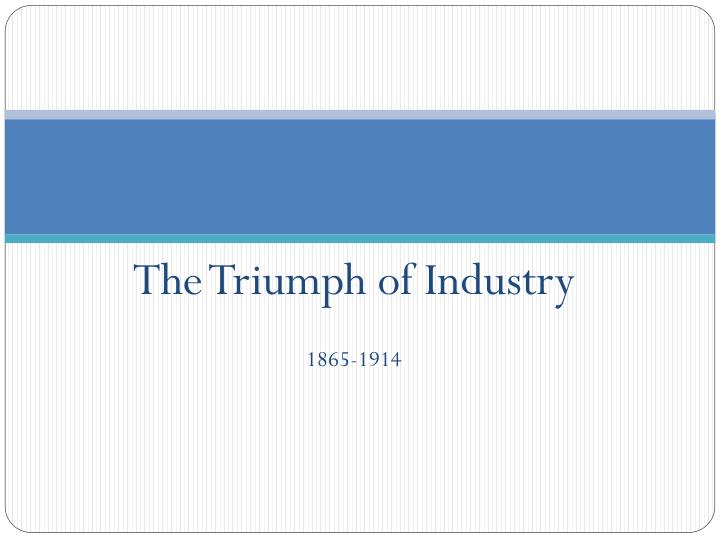 The triumph of industry 1865 1914