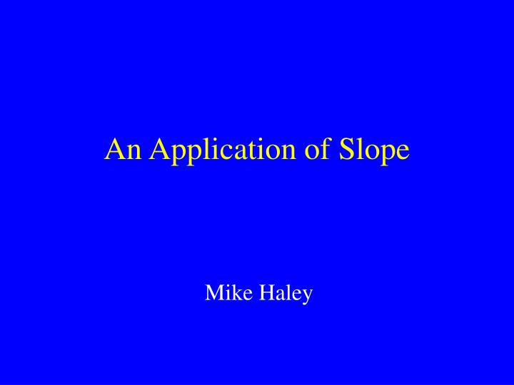 an application of slope n.